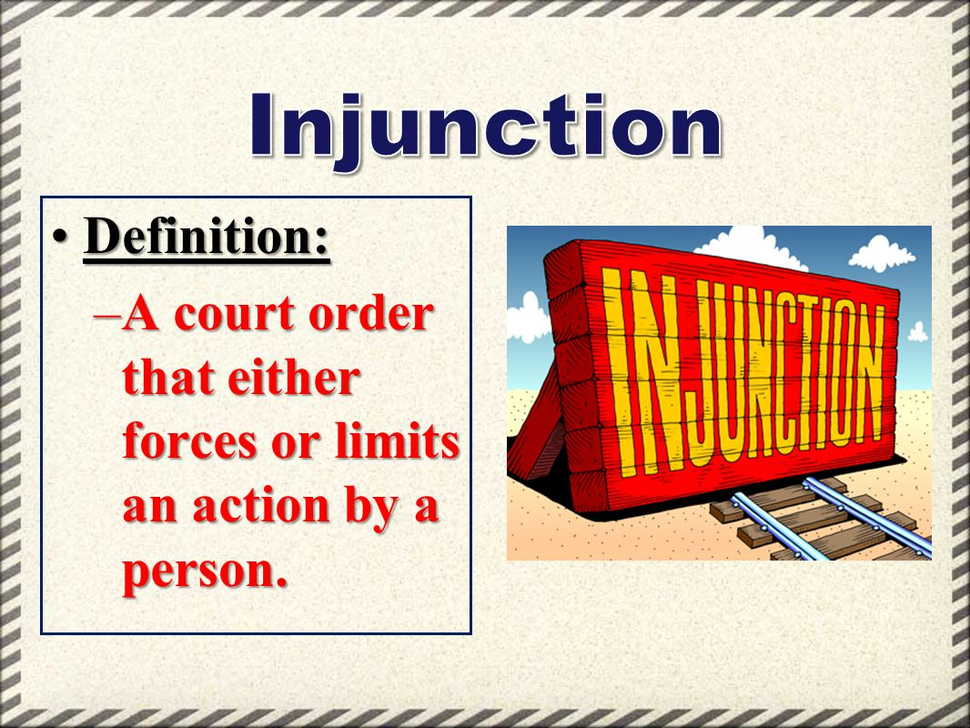 Definition:Definition: –A court order that either forces or limits an action by a person.