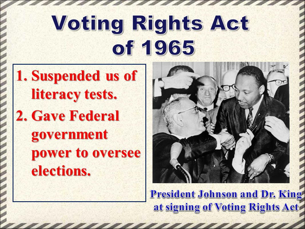 1.Suspended us of literacy tests. 2.Gave Federal government power to oversee elections.