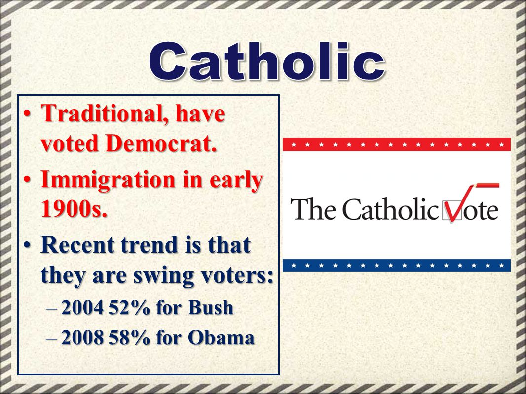 Traditional, have voted Democrat.Traditional, have voted Democrat. Immigration in early 1900s.Immigration in early 1900s. Recent trend is that they ar