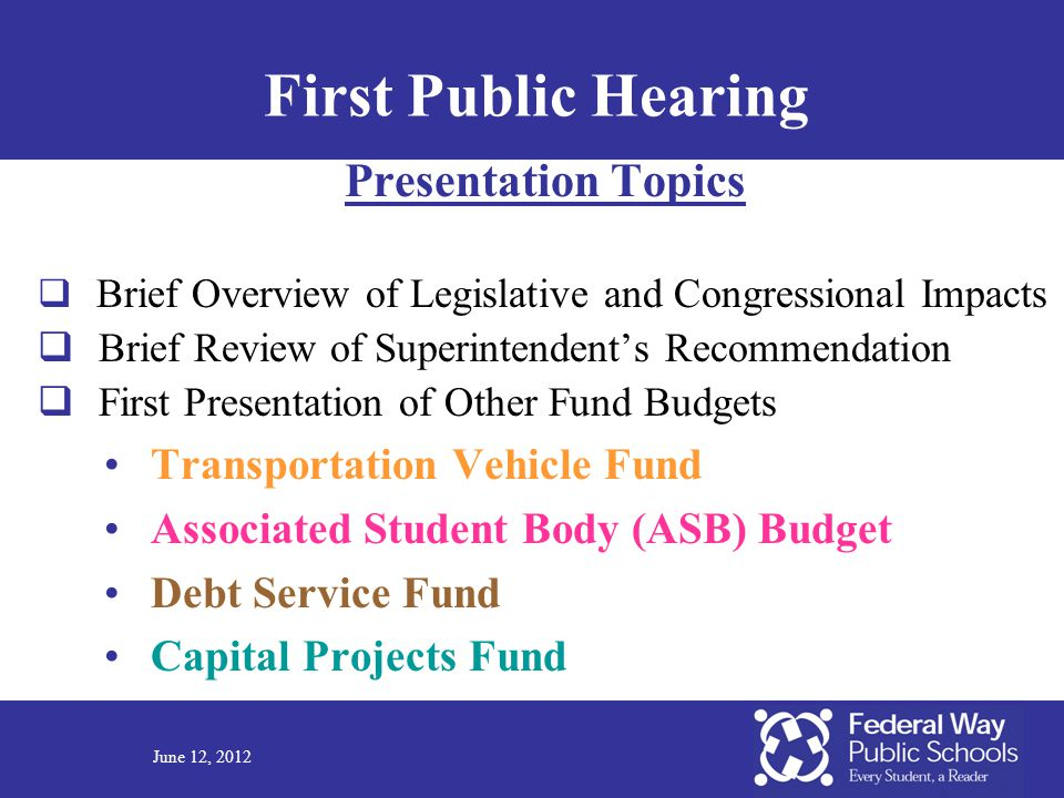 June 12, 2012 First Public Hearing Presentation Topics  Brief Overview of Legislative and Congressional Impacts  Brief Review of Superintendent's Re