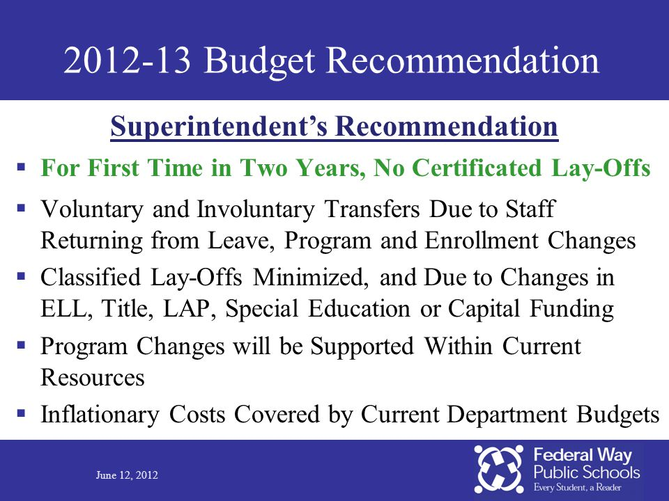2012-13 Budget Recommendation  For First Time in Two Years, No Certificated Lay-Offs  Voluntary and Involuntary Transfers Due to Staff Returning fro