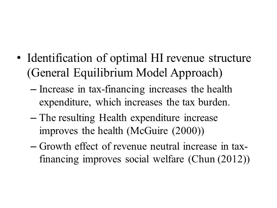 Identification of optimal HI revenue structure (General Equilibrium Model Approach) – Increase in tax-financing increases the health expenditure, which increases the tax burden.