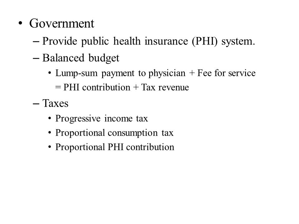 Government – Provide public health insurance (PHI) system.
