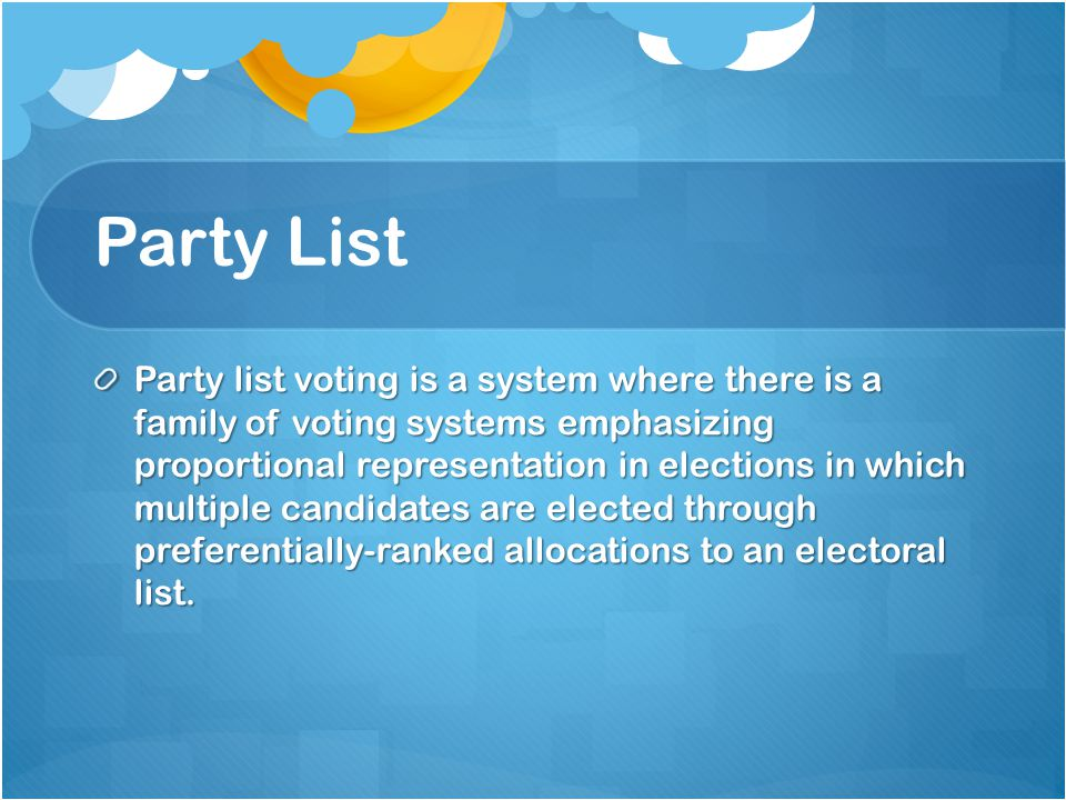 Party List Party list voting is a system where there is a family of voting systems emphasizing proportional representation in elections in which multiple candidates are elected through preferentially-ranked allocations to an electoral list.