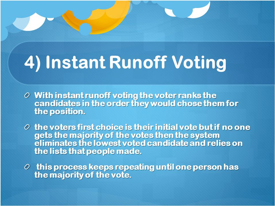 Instant Runoff Voting Example With instant runoff voting the voter ranks the candidates in the order they would chose them for the position.