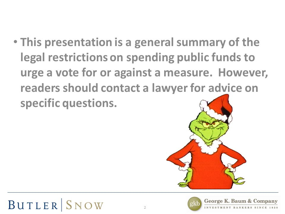 13 FCPA – T O U RGE OR N OT TO U RGE FCPA prohibits a special district from expending public funds to urge voters to vote for or against – Some early decisions suggested it may be possible to expend public funds in non-advocacy manner – Urge now defined by Court of Appeals: Present, advocate or demand earnestly or pressingly Taking a position favorable or opposed to Conveying the message that the measure should be approved Do you like green eggs and ham?