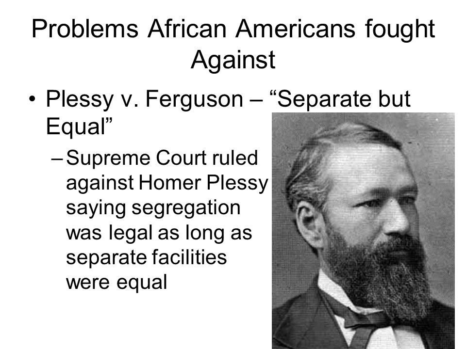 Problems African Americans fought Against Jim Crow Laws – System of laws that segregated public services by race