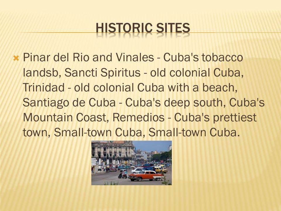  Pinar del Rio and Vinales - Cuba s tobacco landsb, Sancti Spiritus - old colonial Cuba, Trinidad - old colonial Cuba with a beach, Santiago de Cuba - Cuba s deep south, Cuba s Mountain Coast, Remedios - Cuba s prettiest town, Small-town Cuba, Small-town Cuba.