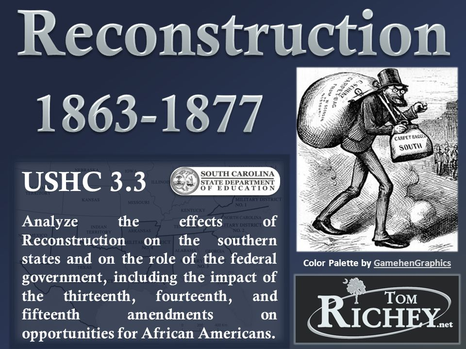 USHC 3.3 Analyze the effects of Reconstruction on the southern states and on the role of the federal government, including the impact of the thirteenth, fourteenth, and fifteenth amendments on opportunities for African Americans.