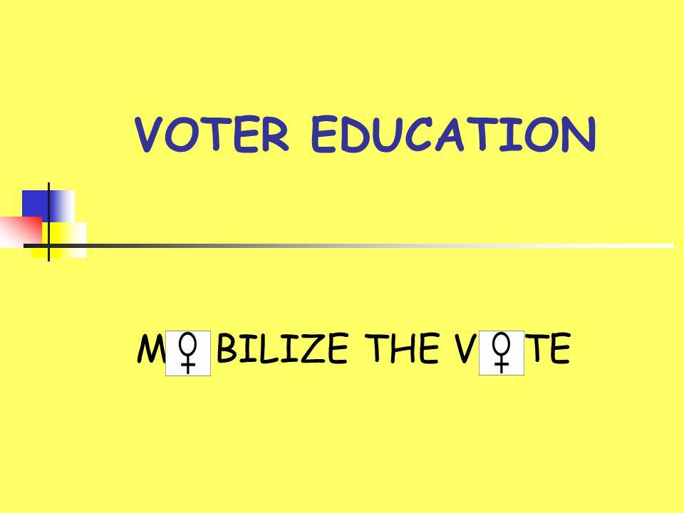 VOTER EDUCATION M BILIZE THE V TE