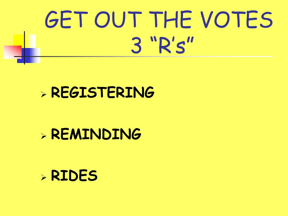 GET OUT THE VOTES 3 R's  REGISTERING  REMINDING  RIDES