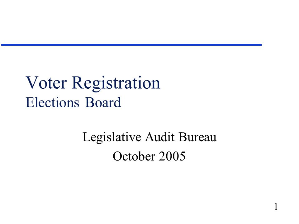 1 Voter Registration Elections Board Legislative Audit Bureau October 2005
