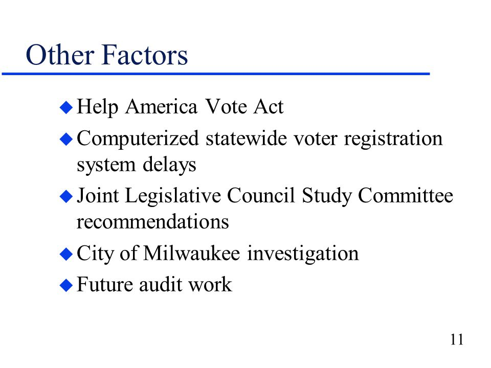 11 Other Factors u Help America Vote Act u Computerized statewide voter registration system delays u Joint Legislative Council Study Committee recommendations u City of Milwaukee investigation u Future audit work