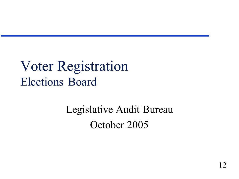 12 Voter Registration Elections Board Legislative Audit Bureau October 2005