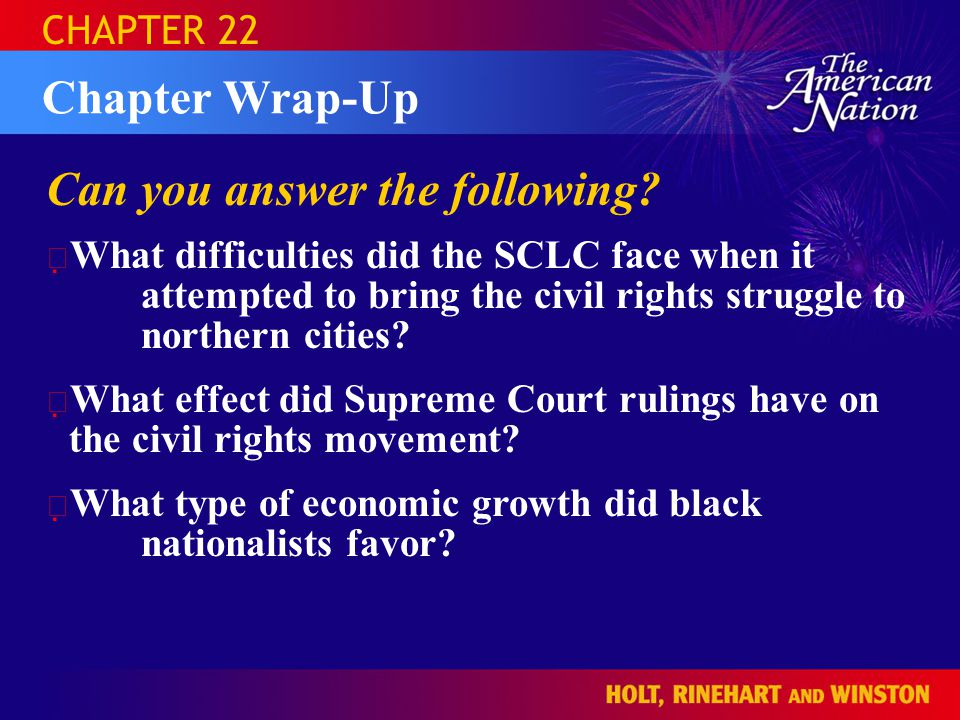 CHAPTER 22 Can you answer the following?  What difficulties did the SCLC face when it attempted to bring the civil rights struggle to northern citie
