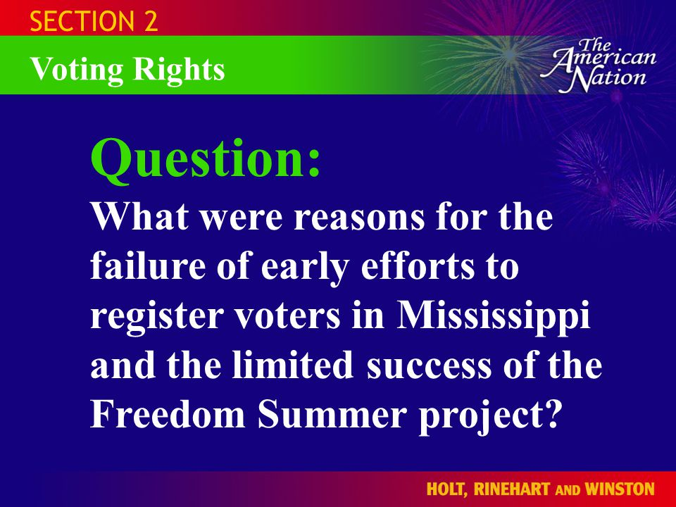 SECTION 2 Voting Rights Question: What were reasons for the failure of early efforts to register voters in Mississippi and the limited success of the