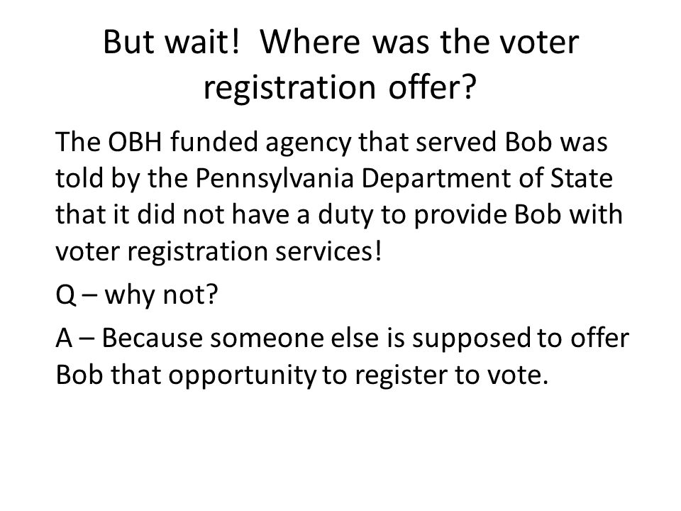 But wait. Where was the voter registration offer.