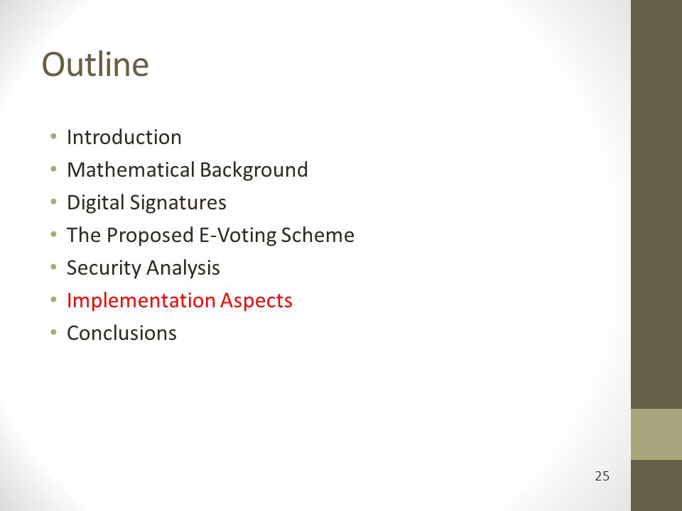 Outline Introduction Mathematical Background Digital Signatures The Proposed E-Voting Scheme Security Analysis Implementation Aspects Conclusions 25