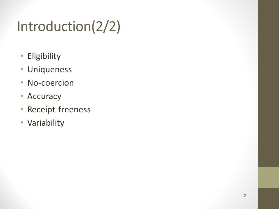 Introduction(2/2) Eligibility Uniqueness No-coercion Accuracy Receipt-freeness Variability 5