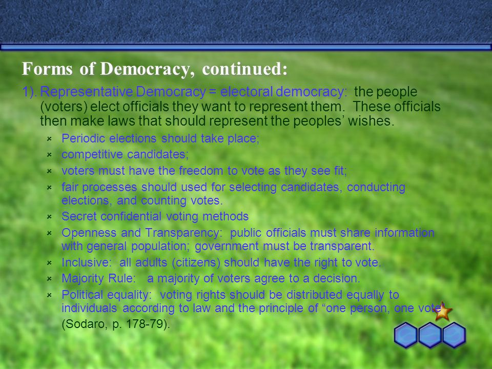 Forms of Democracy, continued: 1).Representative Democracy = electoral democracy: the people (voters) elect officials they want to represent them. The