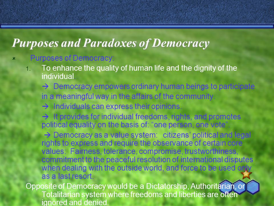 Purposes of Democracy, continued 2.To ascertain and carry out the wishes of the community.