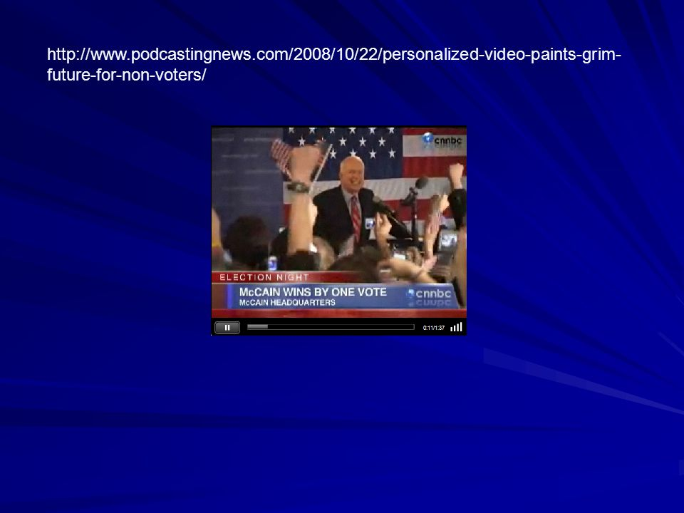 http://www.podcastingnews.com/2008/10/22/personalized-video-paints-grim- future-for-non-voters/