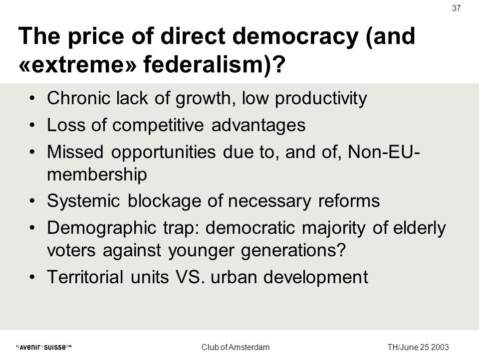 TH/June 25 2003 Club of Amsterdam 37 The price of direct democracy (and «extreme» federalism).
