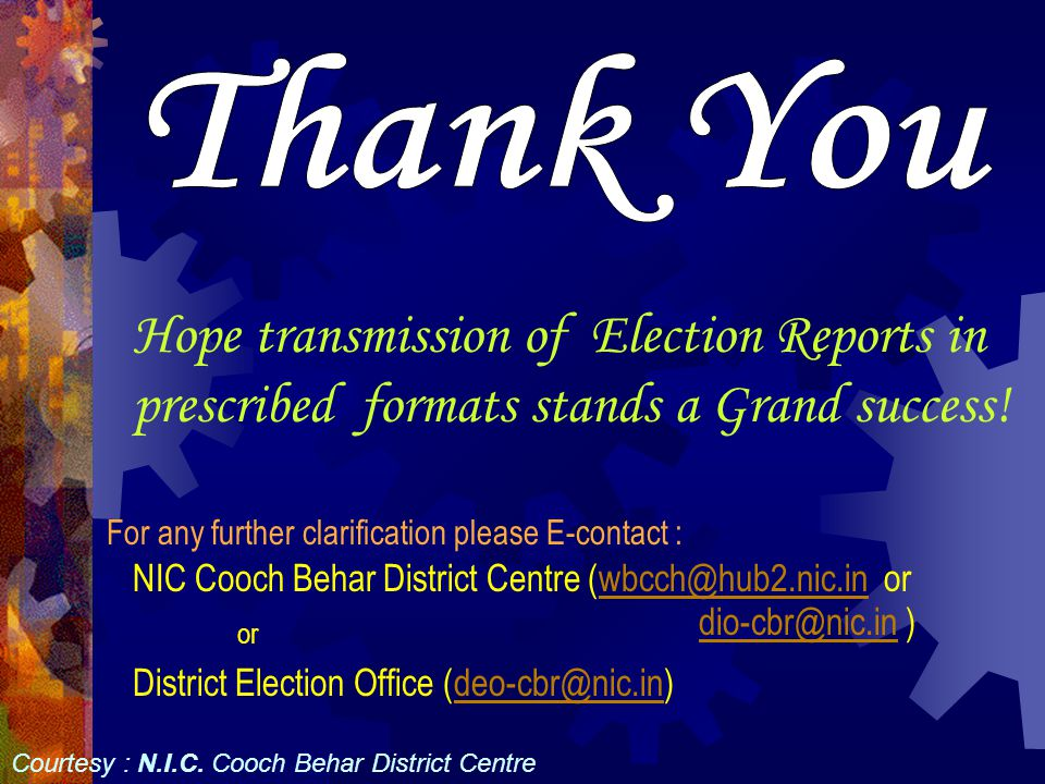 Hope transmission of Election Reports in prescribed formats stands a Grand success! Courtesy : N.I.C. Cooch Behar District Centre For any further clar