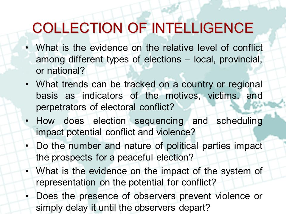 COLLECTION OF INTELLIGENCE What is the evidence on the relative level of conflict among different types of elections – local, provincial, or national?