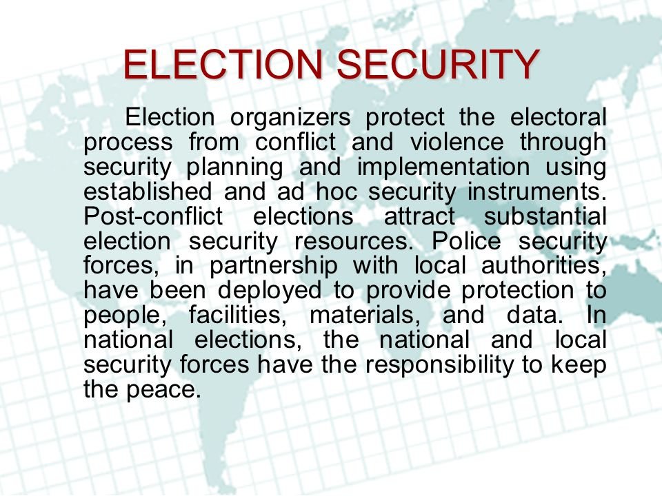 ELECTION SECURITY Election organizers protect the electoral process from conflict and violence through security planning and implementation using esta
