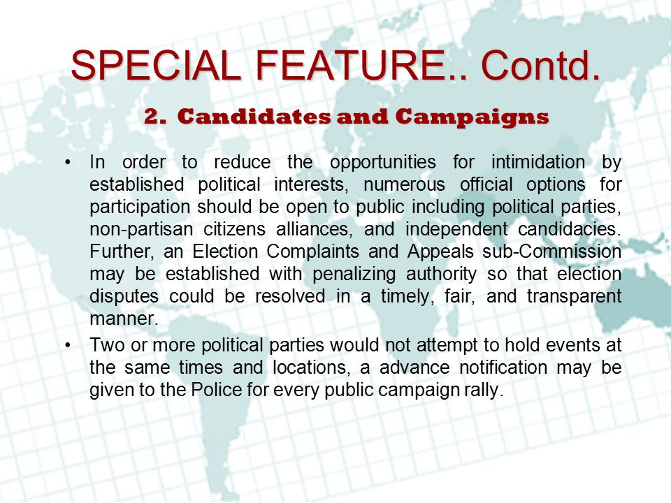 SPECIAL FEATURE.. Contd. In order to reduce the opportunities for intimidation by established political interests, numerous official options for parti