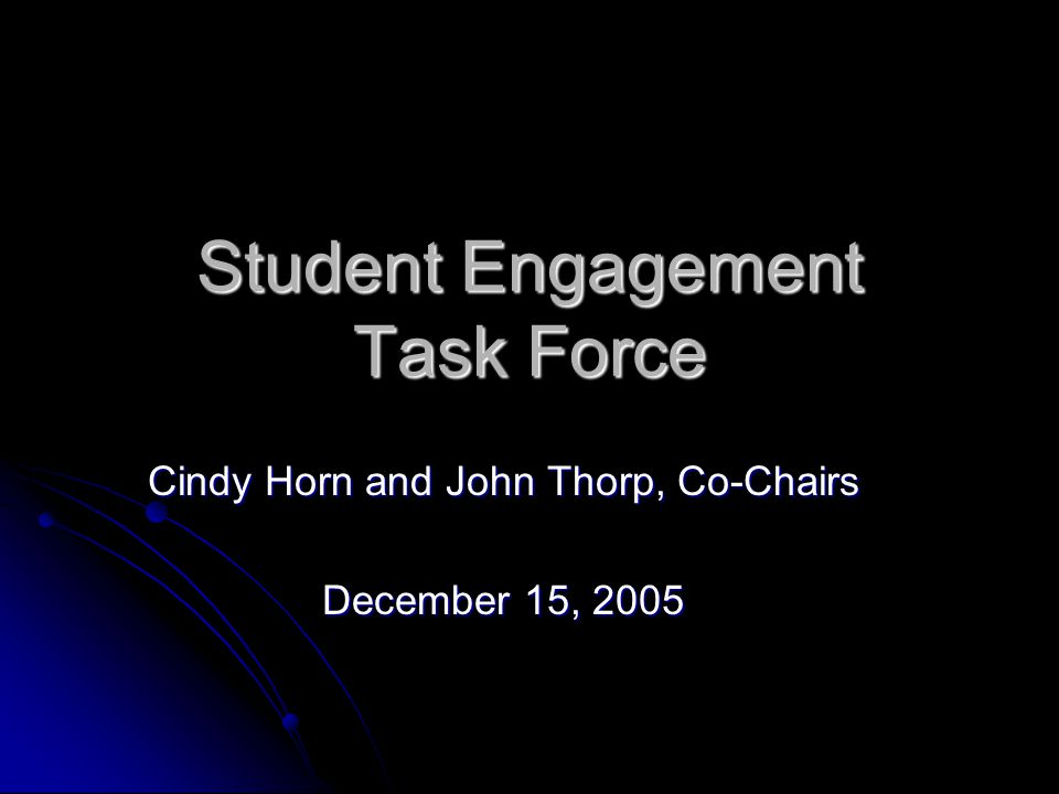 Student Engagement Task Force Cindy Horn and John Thorp, Co-Chairs December 15, 2005