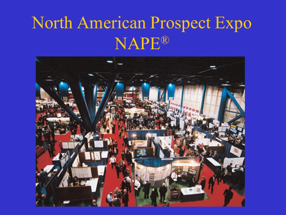 North American Prospect Expo NAPE ®