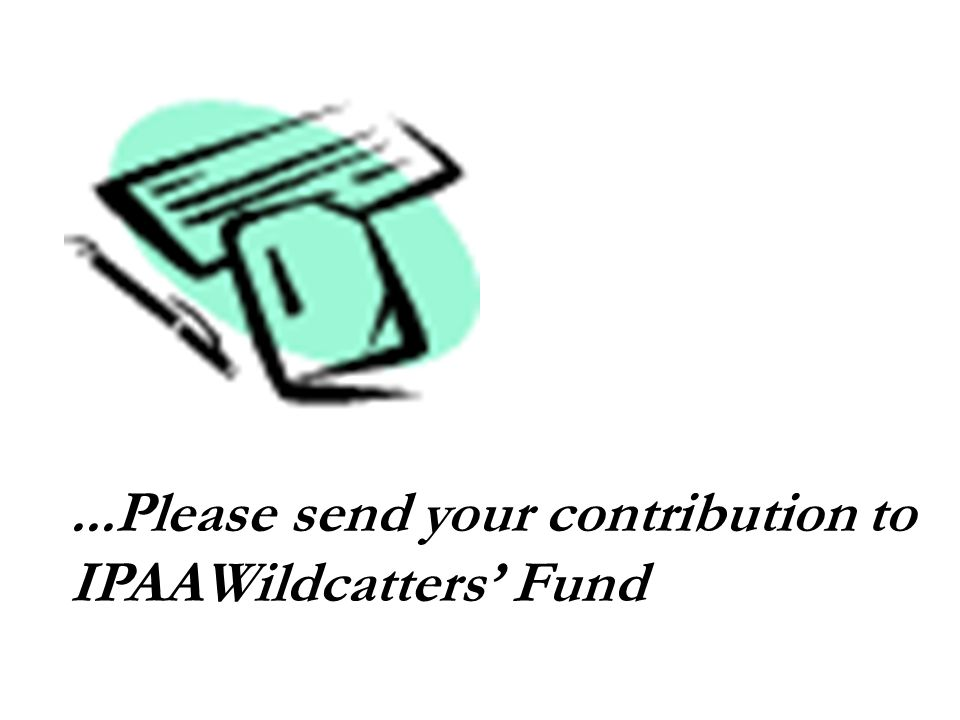 ...Please send your contribution to IPAAWildcatters' Fund