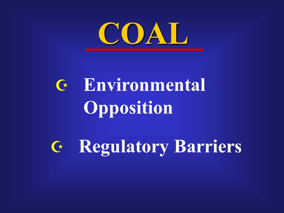 COAL  Environmental Opposition  Regulatory Barriers