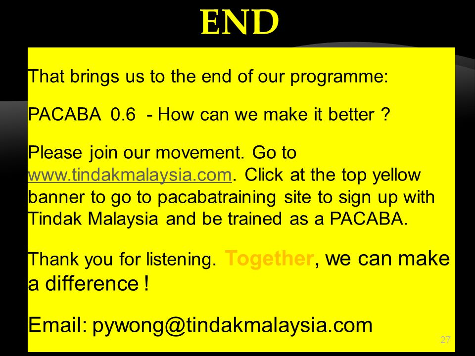 That brings us to the end of our programme: PACABA 0.6 - How can we make it better ? Please join our movement. Go to www.tindakmalaysia.com. Click at
