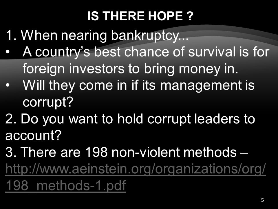 5 IS THERE HOPE ? 1. When nearing bankruptcy... A country's best chance of survival is for foreign investors to bring money in. Will they come in if i