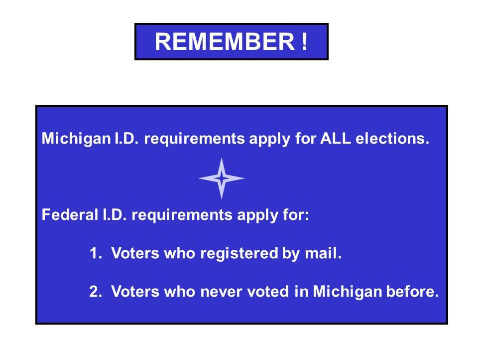REMEMBER . Michigan I.D. requirements apply for ALL elections.
