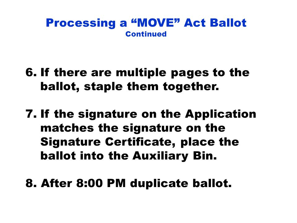Processing a MOVE Act Ballot Continued 6.If there are multiple pages to the ballot, staple them together.