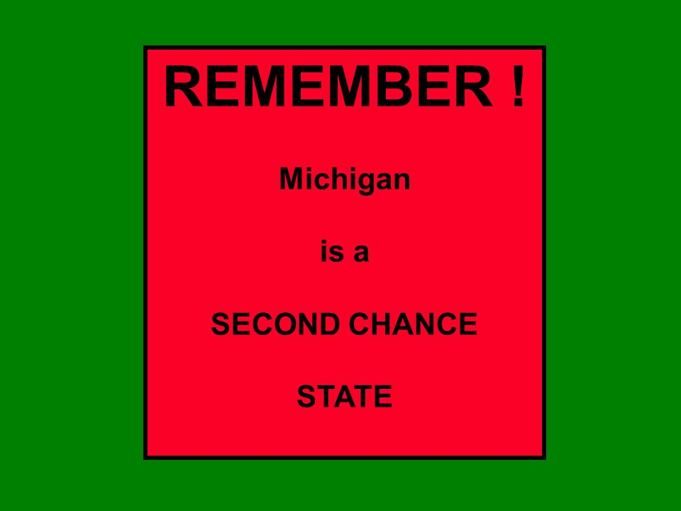 REMEMBER ! Michigan is a SECOND CHANCE STATE