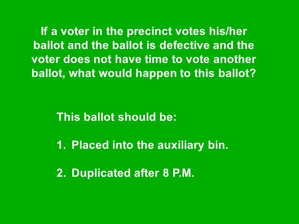 If a voter in the precinct votes his/her ballot and the ballot is defective and the voter does not have time to vote another ballot, what would happen to this ballot.