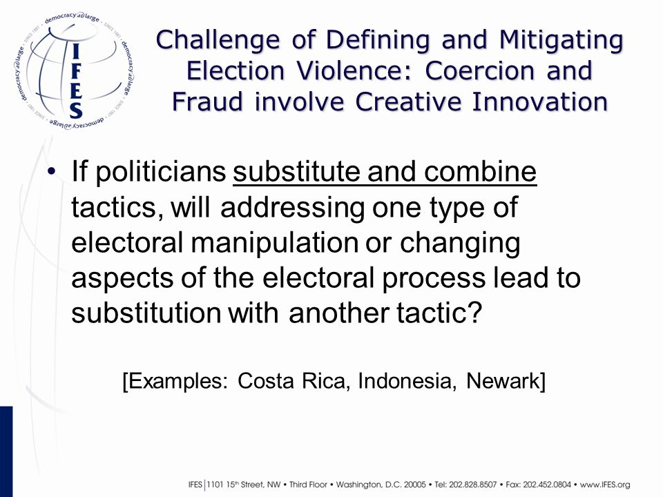 Challenge of Defining and Mitigating Election Violence: Coercion and Fraud involve Creative Innovation If politicians substitute and combine tactics,