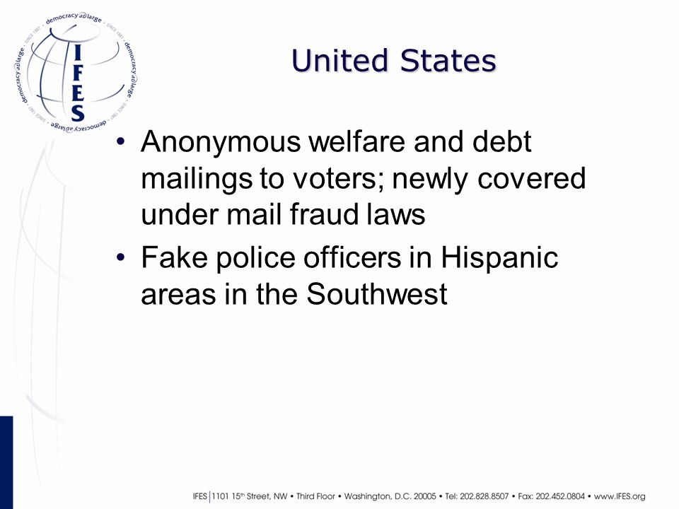 United States Anonymous welfare and debt mailings to voters; newly covered under mail fraud laws Fake police officers in Hispanic areas in the Southwest