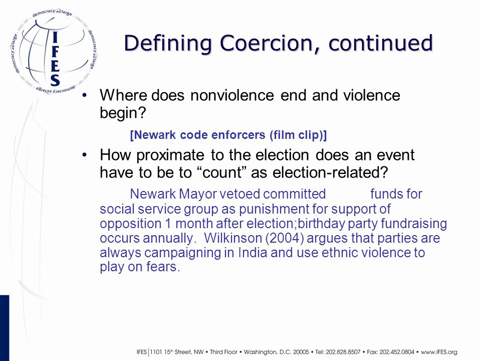 Defining Coercion, continued Where does nonviolence end and violence begin? [Newark code enforcers (film clip)] How proximate to the election does an