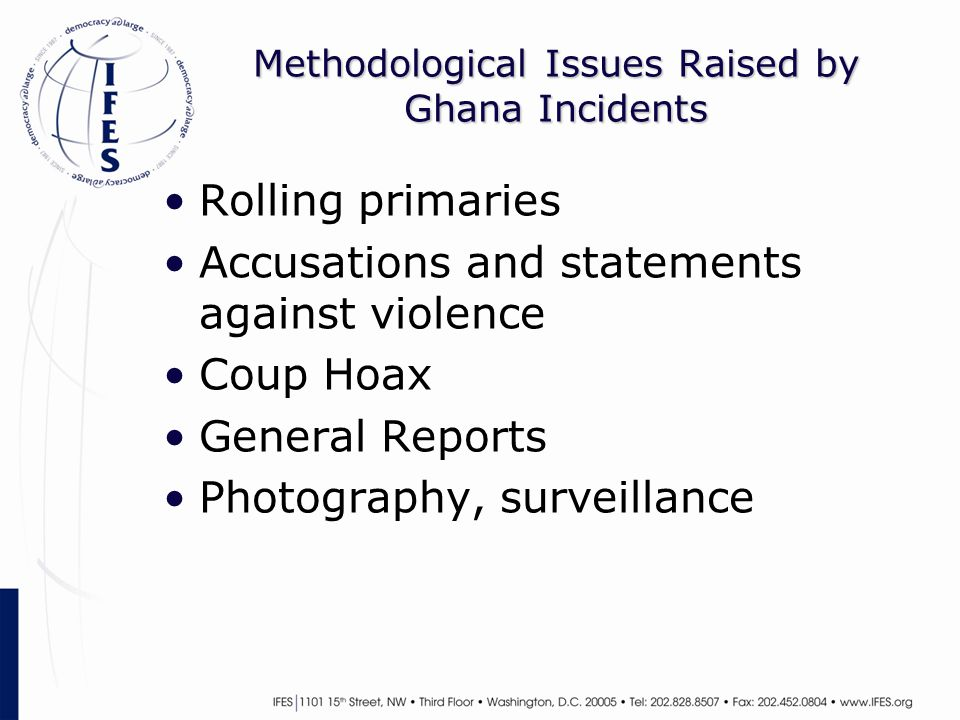 Methodological Issues Raised by Ghana Incidents Rolling primaries Accusations and statements against violence Coup Hoax General Reports Photography, s