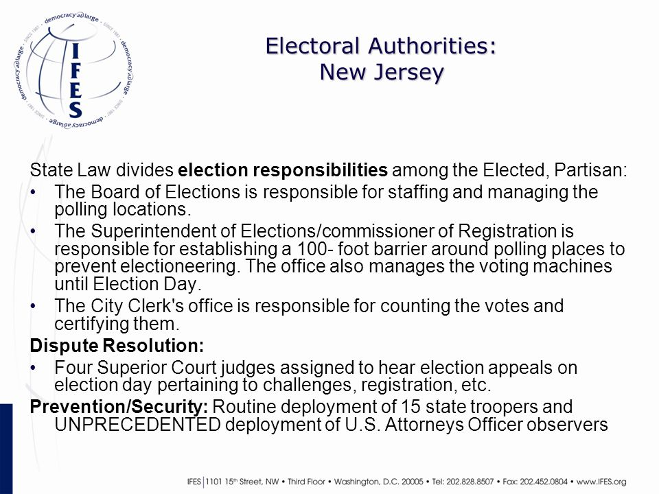 Electoral Authorities: New Jersey State Law divides election responsibilities among the Elected, Partisan: The Board of Elections is responsible for staffing and managing the polling locations.