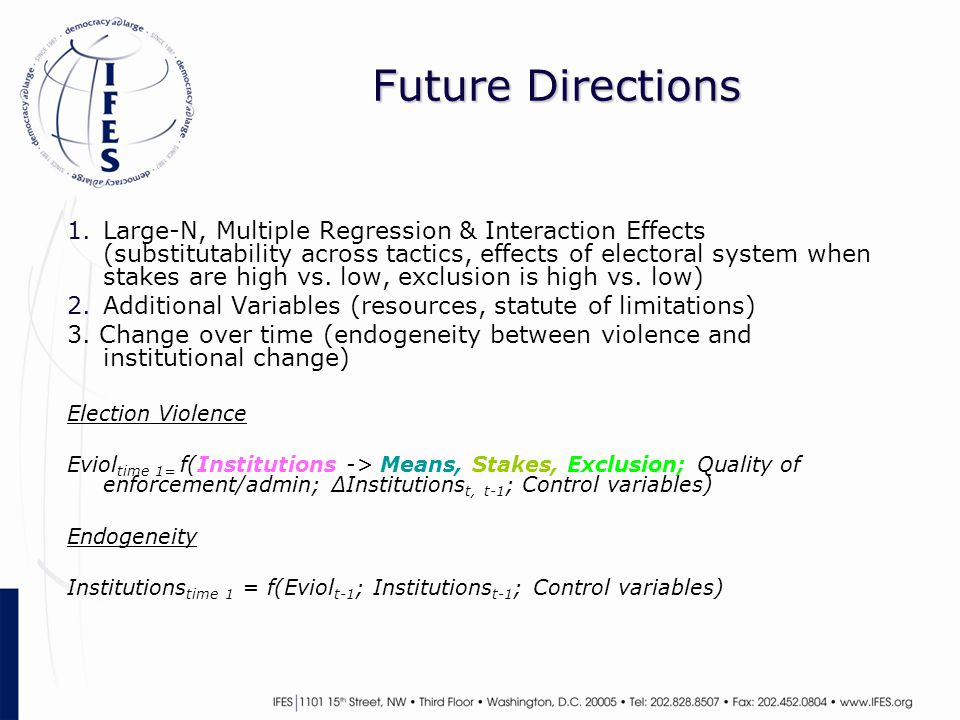 Future Directions 1.Large-N, Multiple Regression & Interaction Effects (substitutability across tactics, effects of electoral system when stakes are high vs.