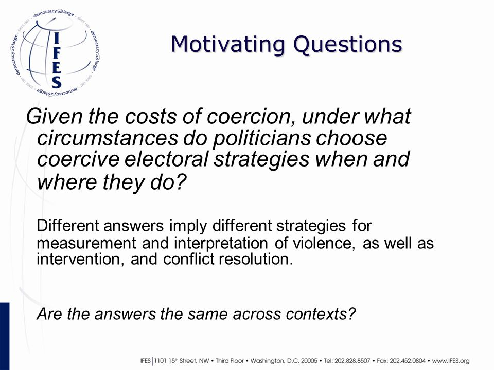 Motivating Questions Given the costs of coercion, under what circumstances do politicians choose coercive electoral strategies when and where they do.
