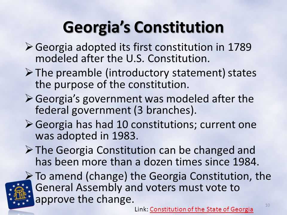 Georgia's Constitution  Georgia adopted its first constitution in 1789 modeled after the U.S. Constitution.  The preamble (introductory statement) s