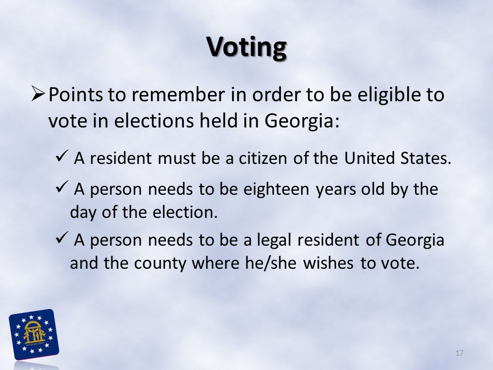 Voting  Points to remember in order to be eligible to vote in elections held in Georgia: A resident must be a citizen of the United States. A person